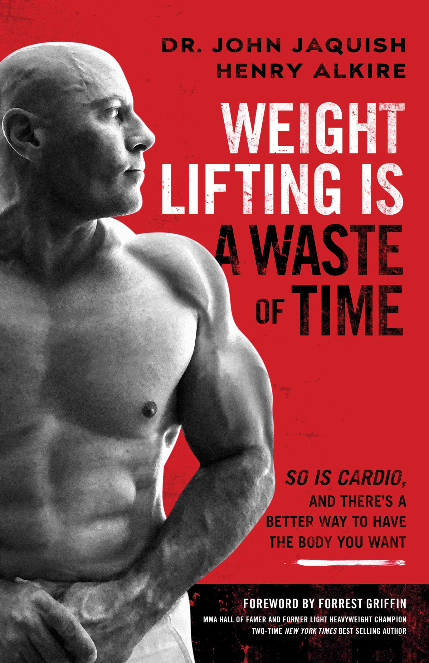Weight Lifting Is a Waste of Time : So Is Cardio, and There's a Better Way to Have the Body You Want