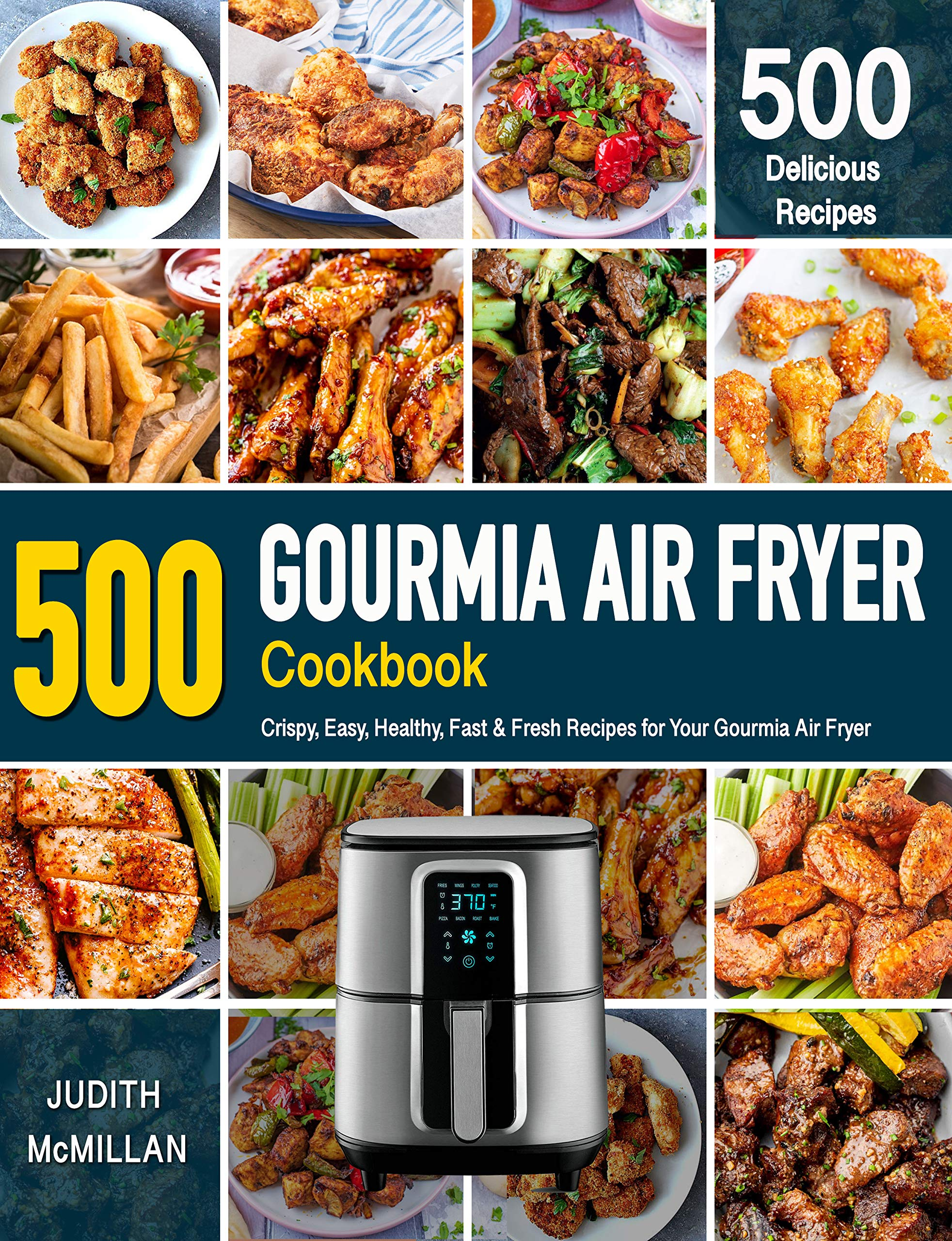 GOURMIA AIR FRYER Cookbook: 500 Crispy, Easy, Healthy, Fast & Fresh Recipes For Your Gourmia Air Fryer (Recipe Book)
