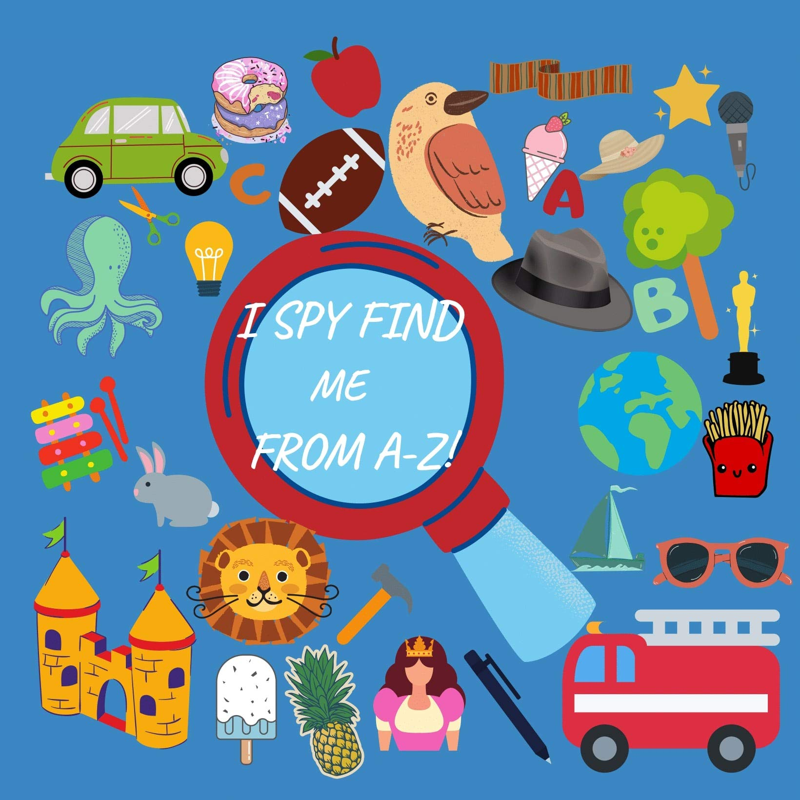 I Spy Find Me From A-Z: I Spy Everything with My Little Eye A Fun Guessing Game for 2-4 Years Old