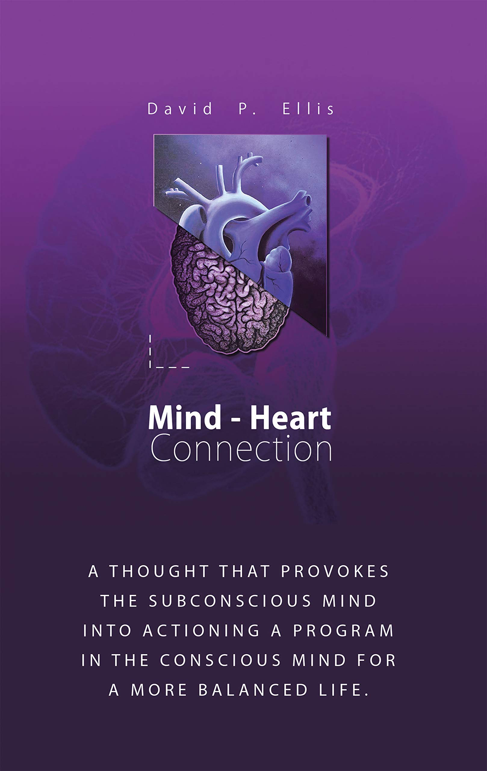 Mind-Heart Connection: A Thought That Provokes the Subconscious Mind into Actioning a Program in the Conscious Mind for a More Balanced Life.
