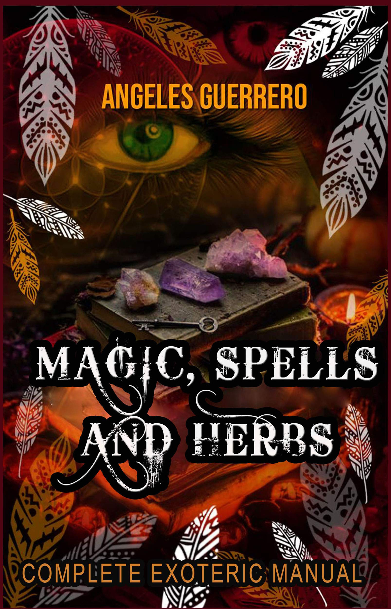 Magic, Spells and Herbs: Complete Exoteric Manual (exoteric books Book 1)