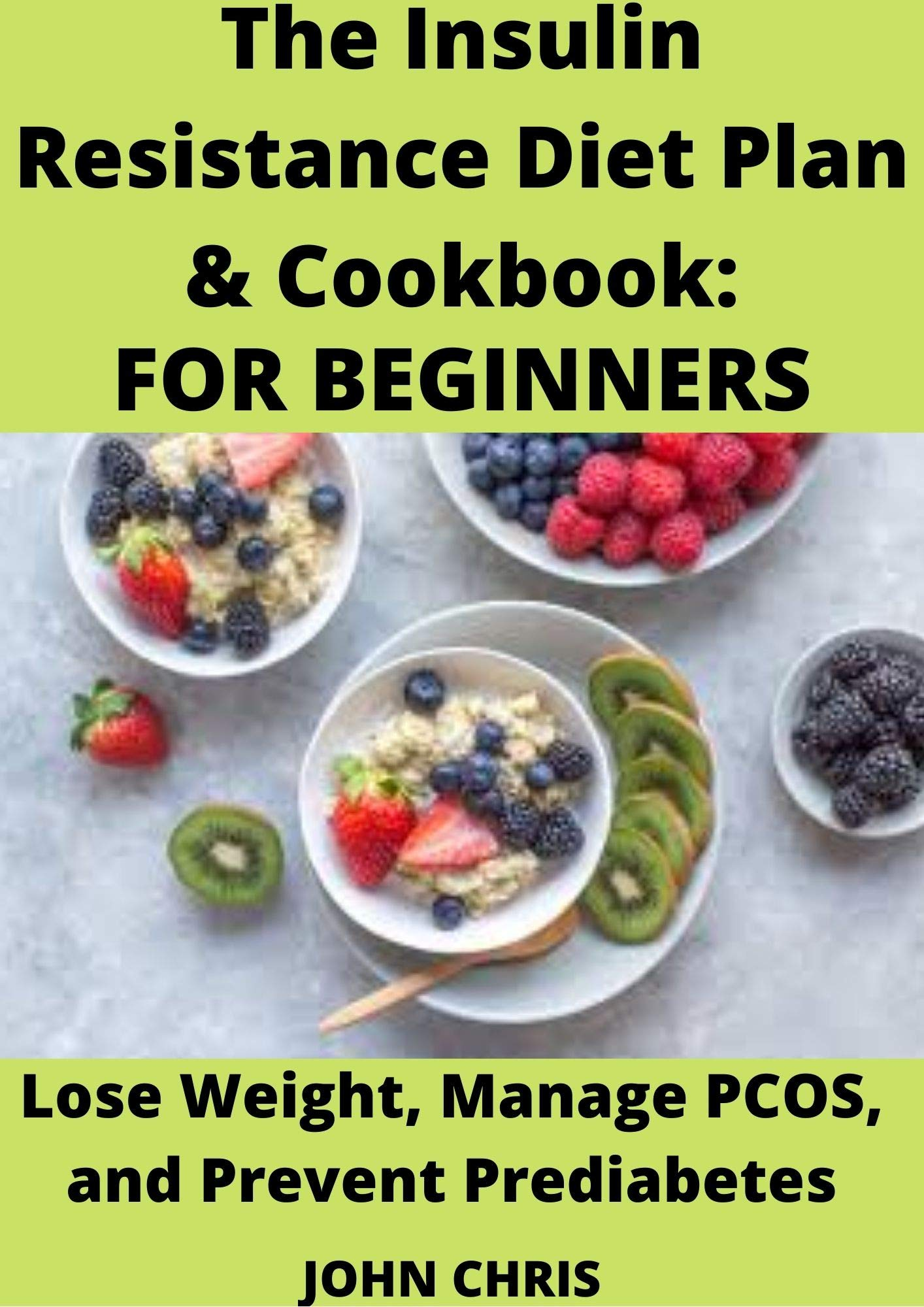 INSULIN RESISTANCE DIET: THE PERFECT INSULIN RESISTANCE COOKBOOK TO LOSE WEIGHT MANAGE PCOS, AND PREVENT PREDIABETES FOR BEGINNERS