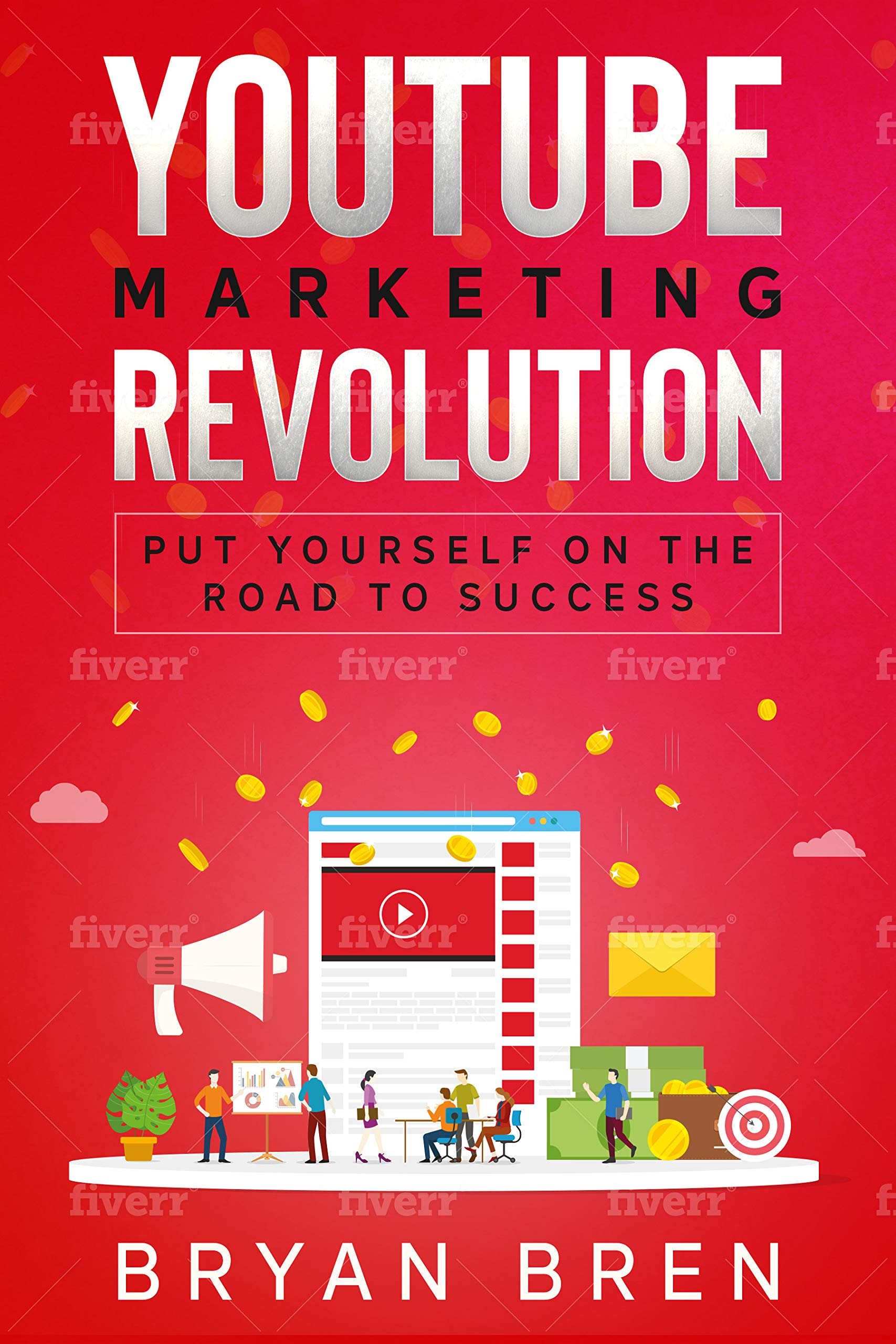YouTube Marketing : Learn How To Become A Video Marketer And Sell Products And Services Online