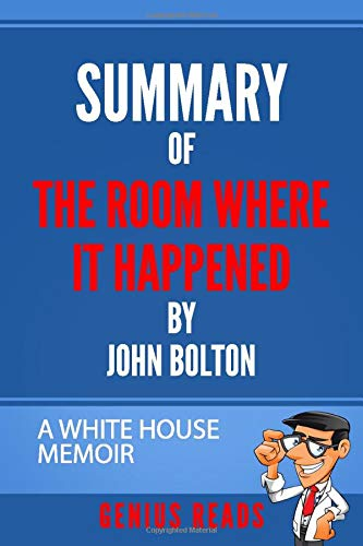 Summary of The Room Where It Happened by John Bolton: A White House Memoir