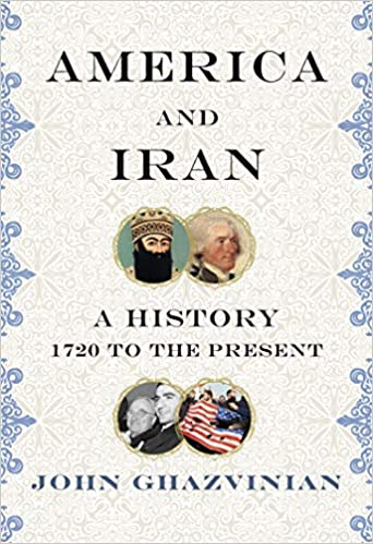 America and Iran: A History 1720 to the Present