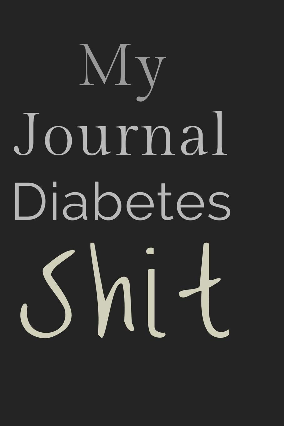 My Journal Diabetes Shit: Monitor Logbook Lined Diabetic Notebook Daily Glucose Prick Diary Food Record Tracker Organizer Ultra Good Gift For Men Kids ... Tracking Paperback Cover 122 Pages Inch Sized