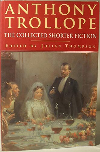 Anthony Trollope: The collected shorter fiction
