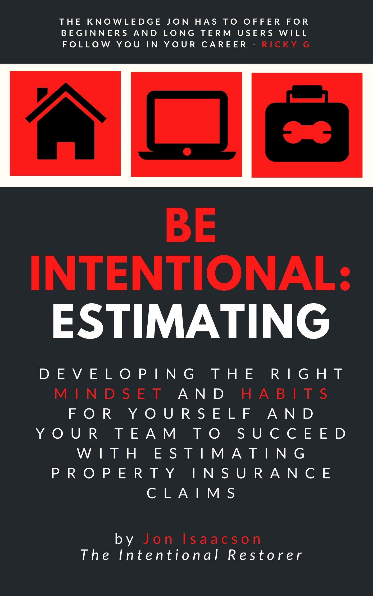 Be Intentional: Estimating: Developing the right mindset and habits for yourself and your team to succeed with estimating property insurance claims