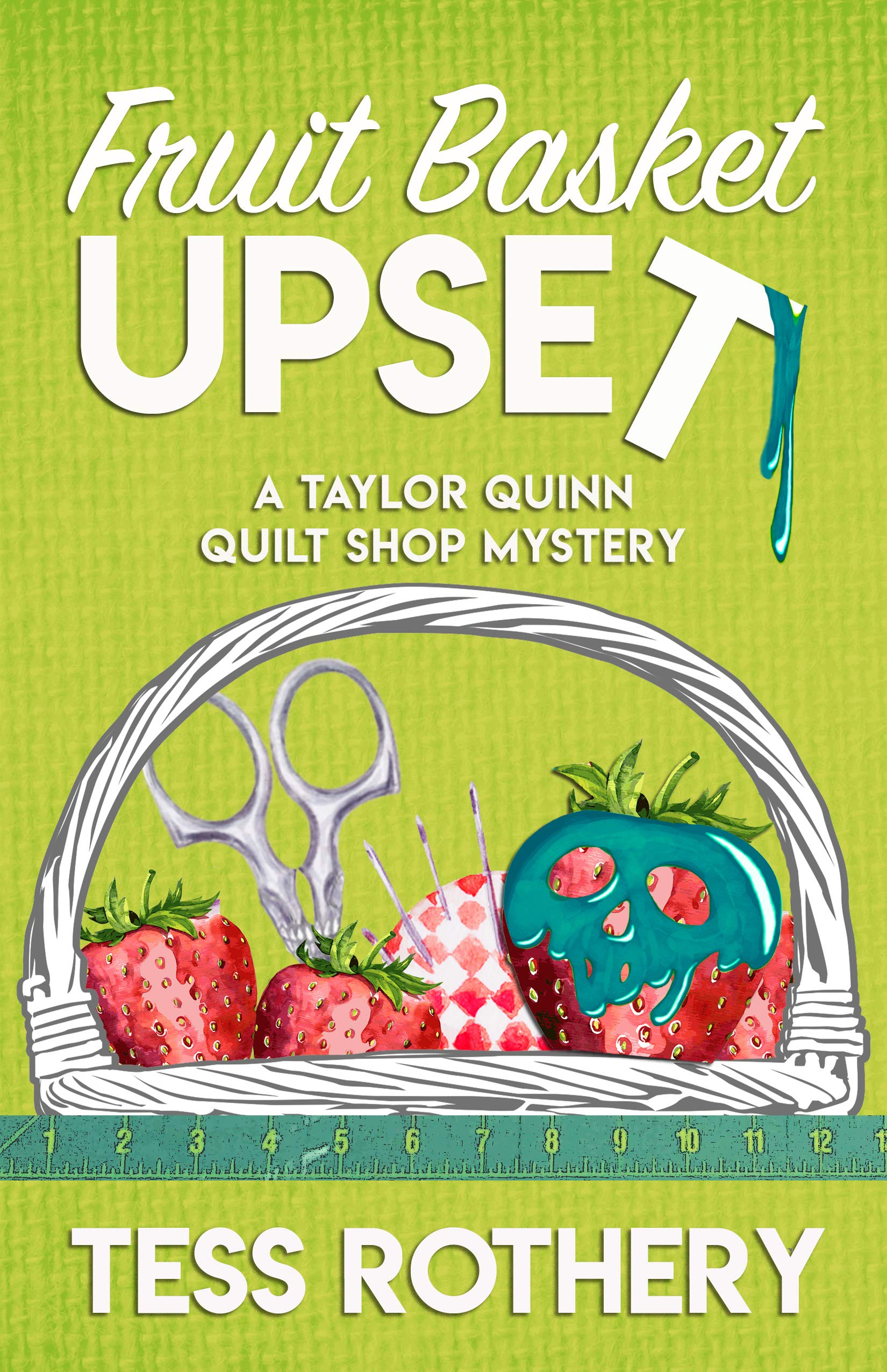 Fruit Basket Upset: A Taylor Quinn Quilt Shop Mystery--Free Quilt Block pattern included! (The Taylor Quinn Quilt Shop Mysteries Book 6)
