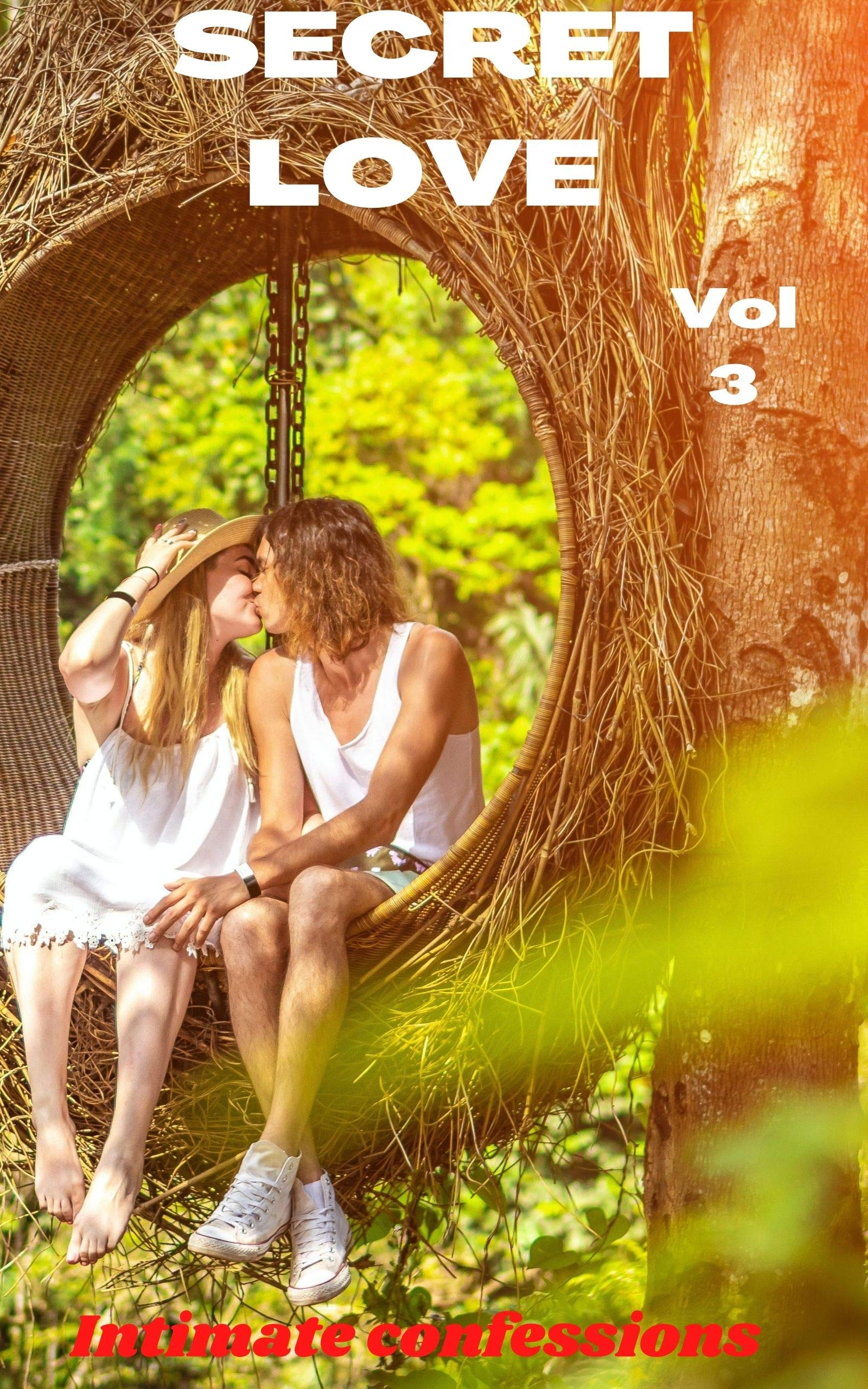 Secret love (vol 3): Intimate confessions, adult sex, erotic stories, love, fantasy, diary