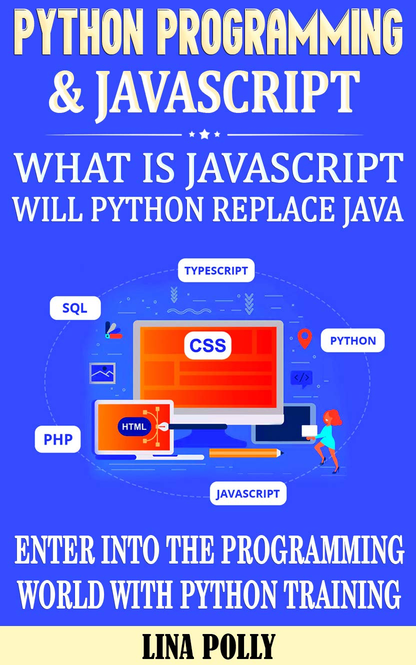 Python Programming & Javascript: What Is Javascript: Will Python Replace Java: Enter Into The Programming World With Python Training
