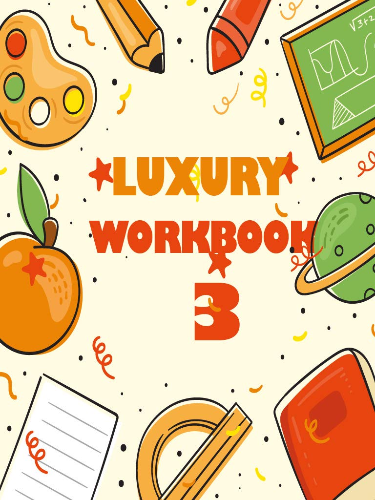 LUXURY WORKBOOK 3: Ages 4 to 5, 2nd Grade, Word Problems, Reading Comprehension, Phonics, Math, Science, and More