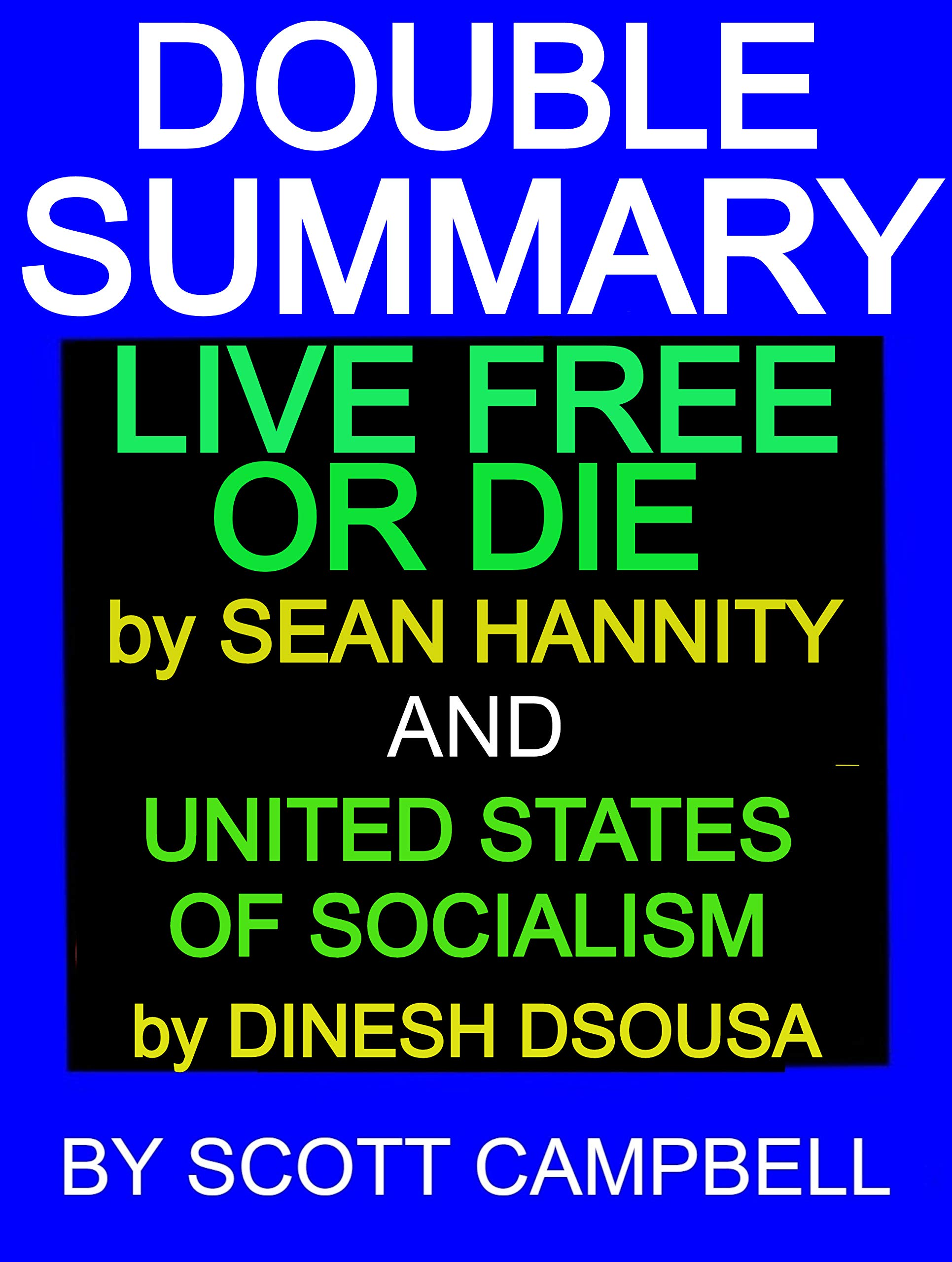 Double Summary of Live Free or Die by Sean Hannity and United States of Socialism by Dinesh D'Sousa (BEST SELLER SUMMARY AND ANALYSIS Book 3)