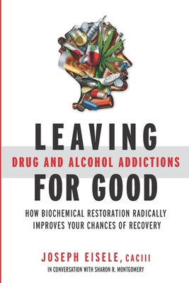 Leaving Drug and Alcohol Addictions for Good: How Biochemical Restoration Radically Improves Your Chances of Recovery