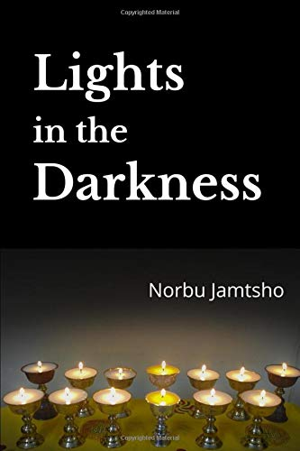 Lights in the Darkness: A Heart - Wrenching True Story from the Land of Happiness - Bhutan (Volume 1, 2015)