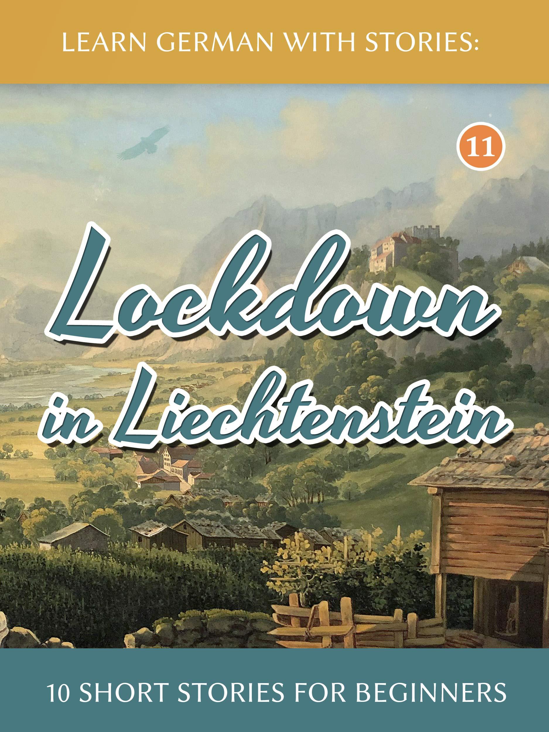 Learn German with Stories: Lockdown in Liechtenstein – 10 Short Stories For Beginners (Dino lernt Deutsch 11)