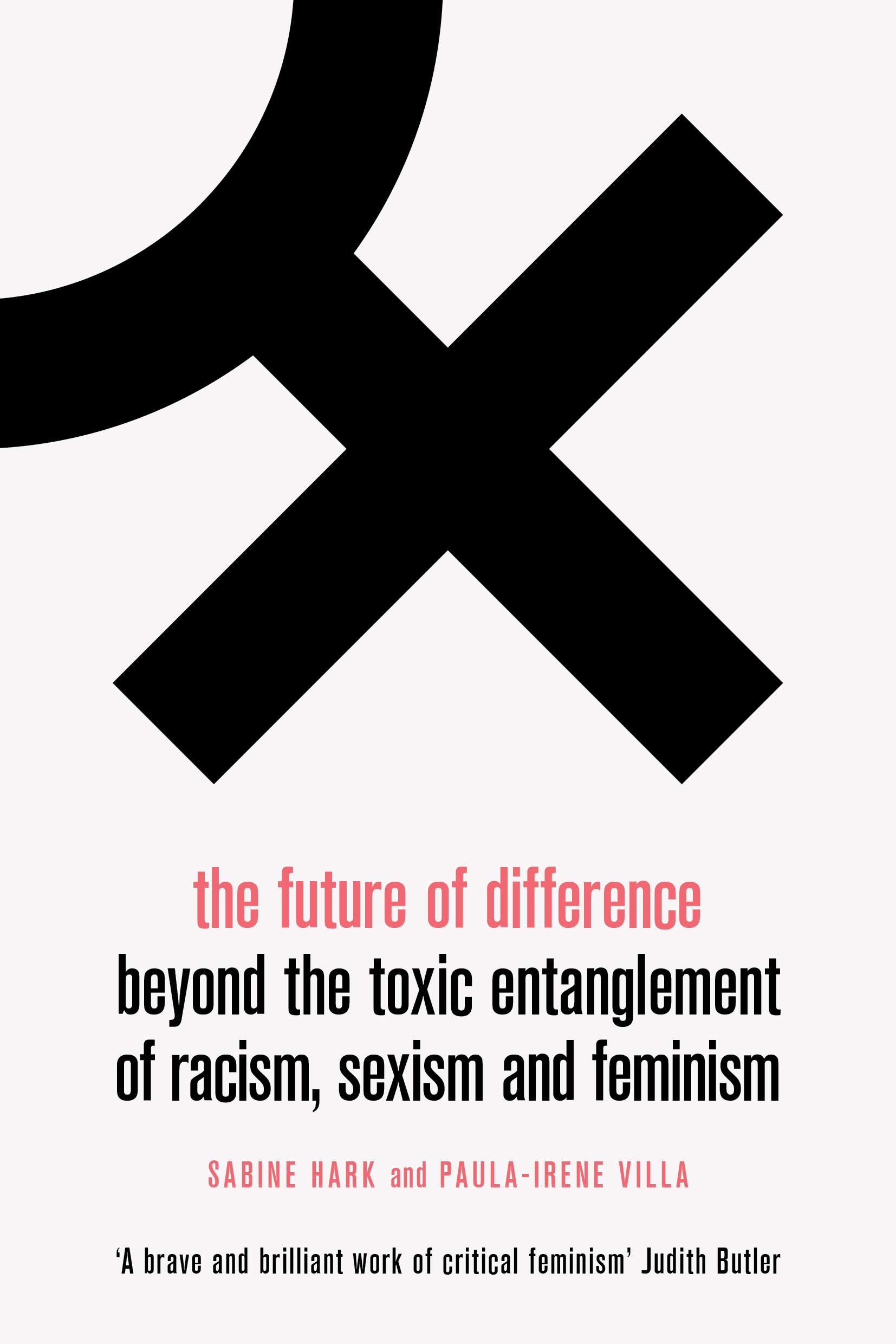 The Future of Difference: Beyond the Toxic Entanglement of Racism, Sexism and Feminism