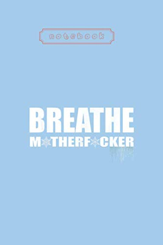 Notebook: Breathe Motherfucker Coldhowers Ice Baths Deep Breathing Cover Arts with Professional Design Lined Notebook Journal - 109 Pages - Size (6.14in x 9.21in) for Kids or Men or Women