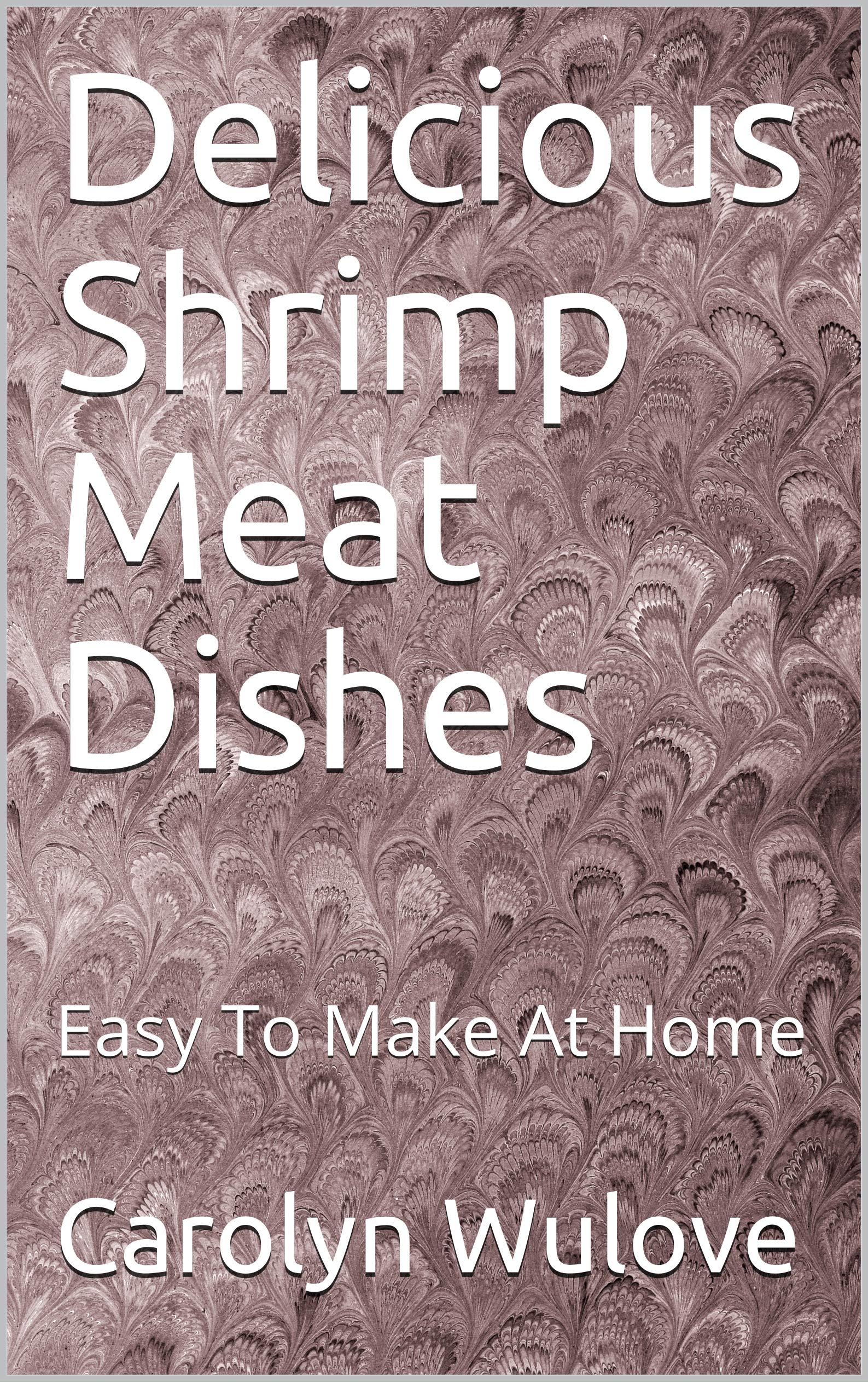Delicious Shrimp Meat Dishes: Easy To Make At Home
