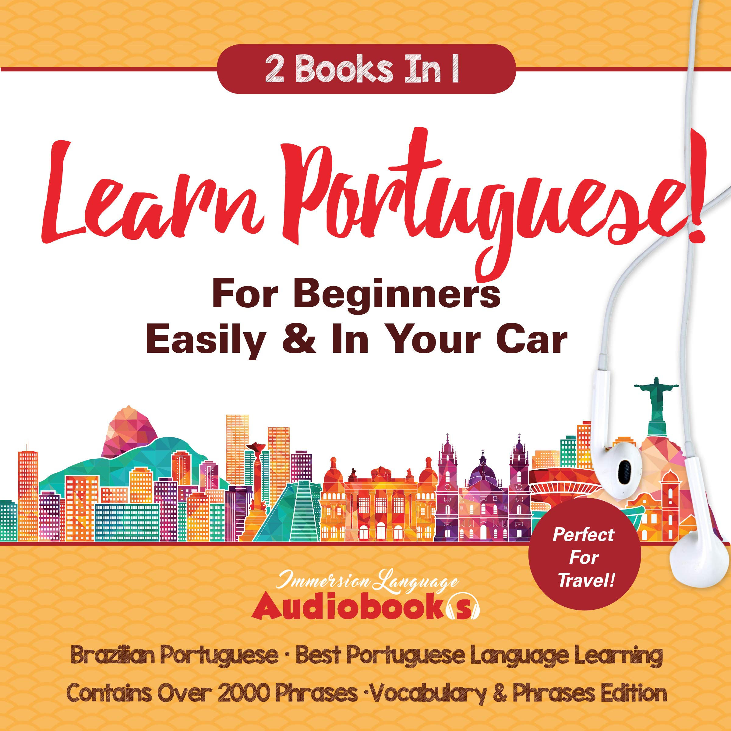 Learn Portuguese For Beginners Easily & In Your Car! Vocabulary & Phrases Edition ( 2 Books In 1): Best Portuguese Language Learning - Perfect For Travel - ( Brazilian Portuguese)
