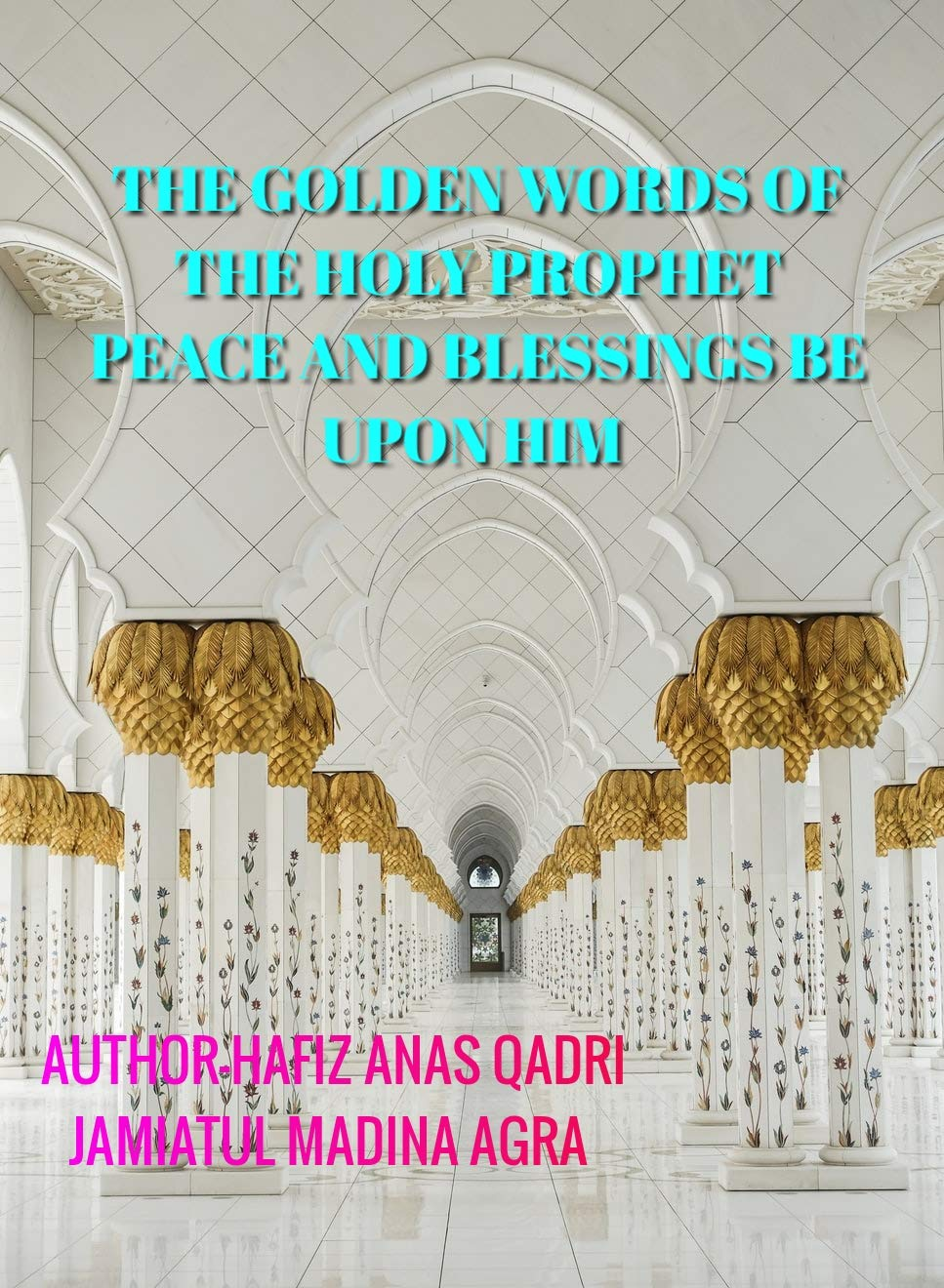 THE GOLDEN WORDS OF THE HOLY PROPHET : COLLECTION OF 40 HADITHS FROM SAHIH BUKHARI AND MUSLIM