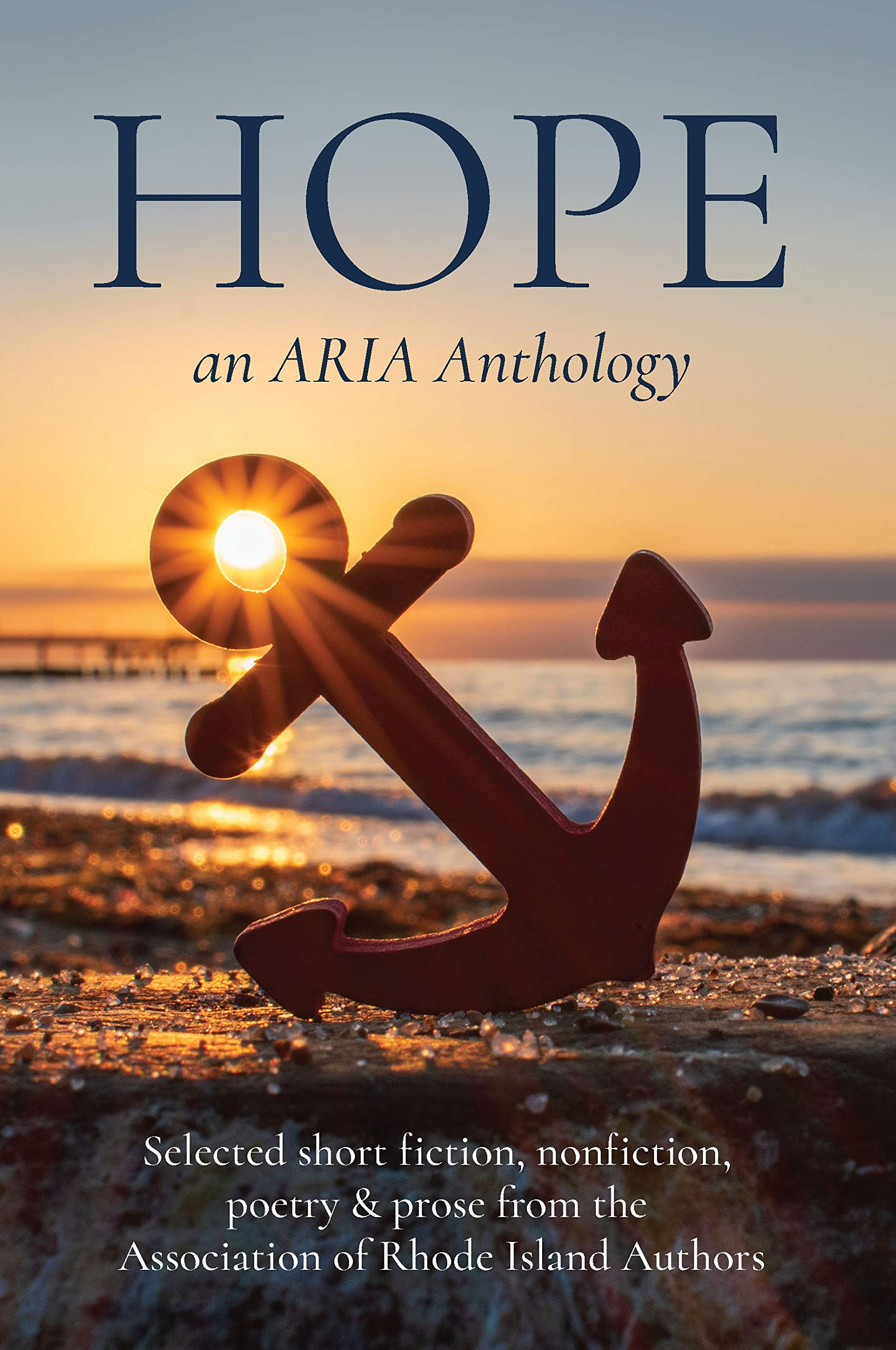 Hope: Selected short fiction, non-fiction, poetry & prose from The Association of Rhode Island Authors