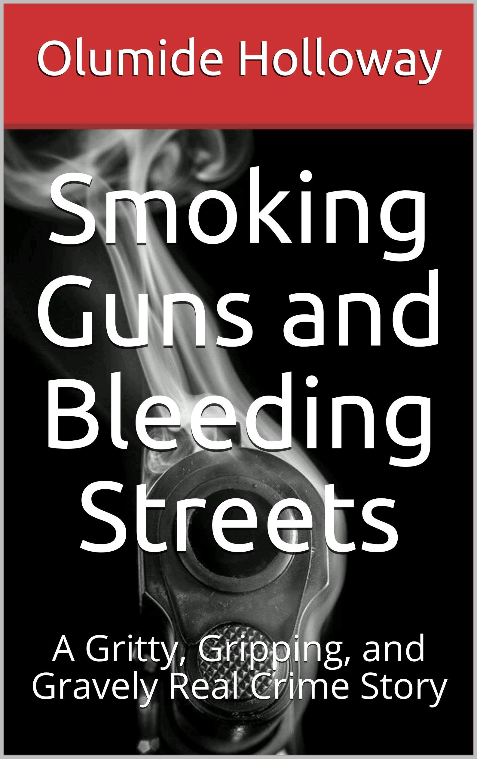 Smoking Guns and Bleeding Streets: A Gritty, Gripping, and Gravely Real Crime Story