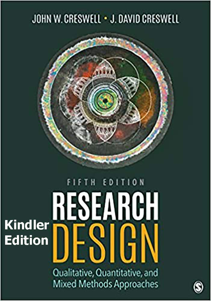 Research Design kindler edition: Qualitative, Quantitative, and Mixed Methods Approaches 5th Edition