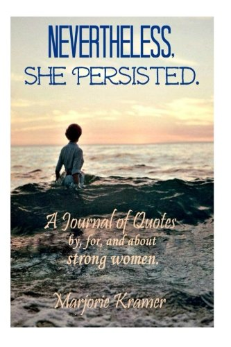 Nevertheless, She Persisted.: A journal by, for, and about strong women