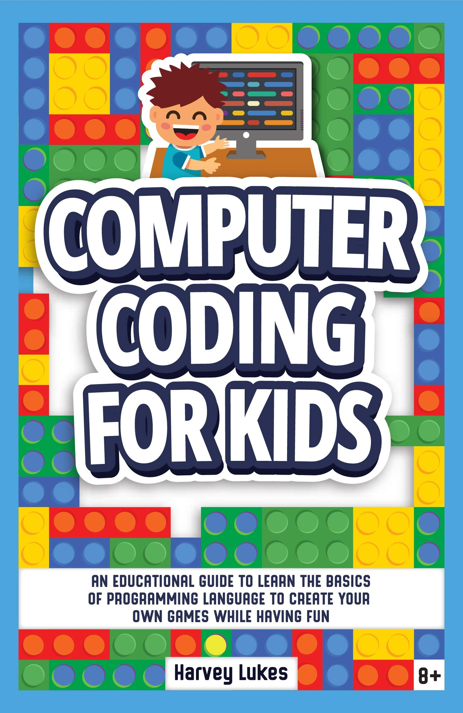 Computer Coding for Kids: An Educational Guide to Learn the basics of Programming Language to create your Own Games while having Fun
