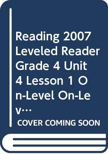 READING 2007 LEVELED READER GRADE 4 UNIT 4 LESSON 1 ON-LEVEL ON-LEVEL