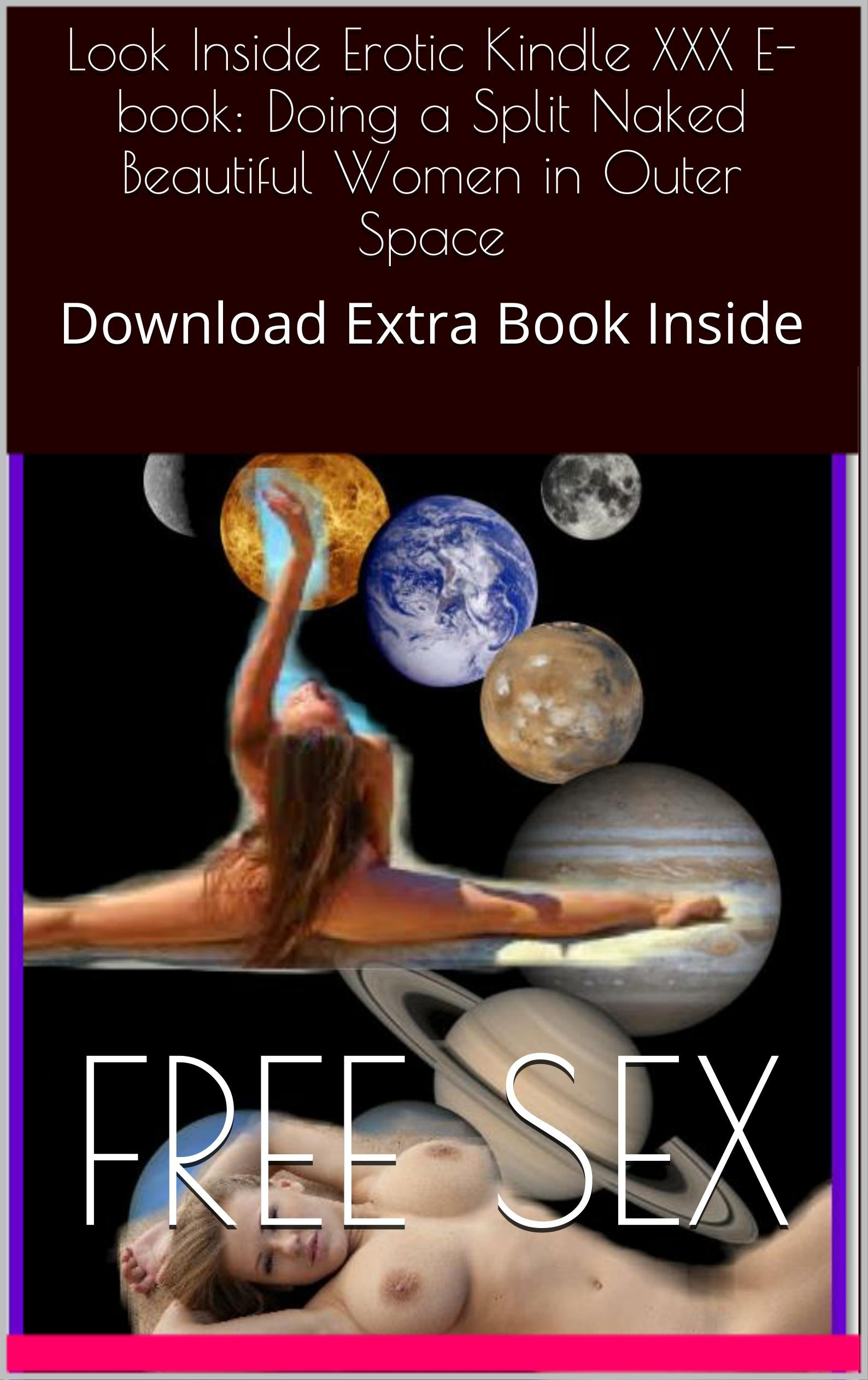 Look Inside Erotic Kindle XXX Star E-book: Doing a Split Naked Beautiful Women in Outer Space Wars: Download Extra Book Inside Shaved Pussy Clit Vagina Boobs Butts Anus