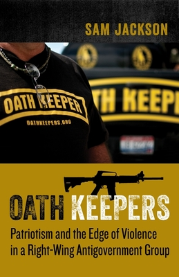 Oath Keepers: Patriotism and the Edge of Violence in a Right-Wing Antigovernment Group