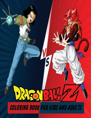 Dragon Ball Z Coloring Book For Kids And Adults: 50+ High Quality Illustrations For Kids And Adults: Characters And Much More
