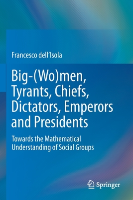 Big-(Wo)Men, Tyrants, Chiefs, Dictators, Emperors and Presidents: Towards the Mathematical Understanding of Social Groups
