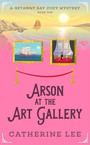 Arson at the Art Gallery (Getaway Bay #1)