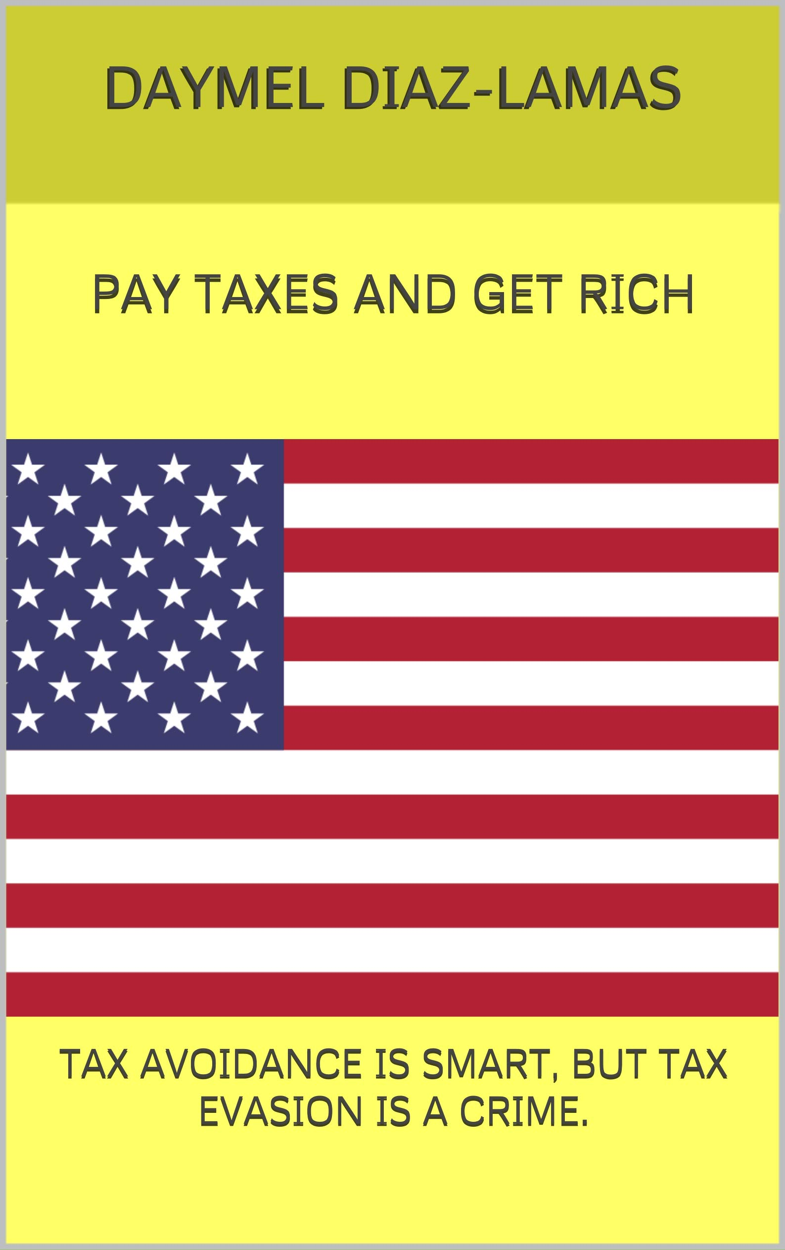 PAY TAXES AND GET RICH: TAX AVOIDANCE IS SMART, BUT TAX EVASION IS A CRIME.