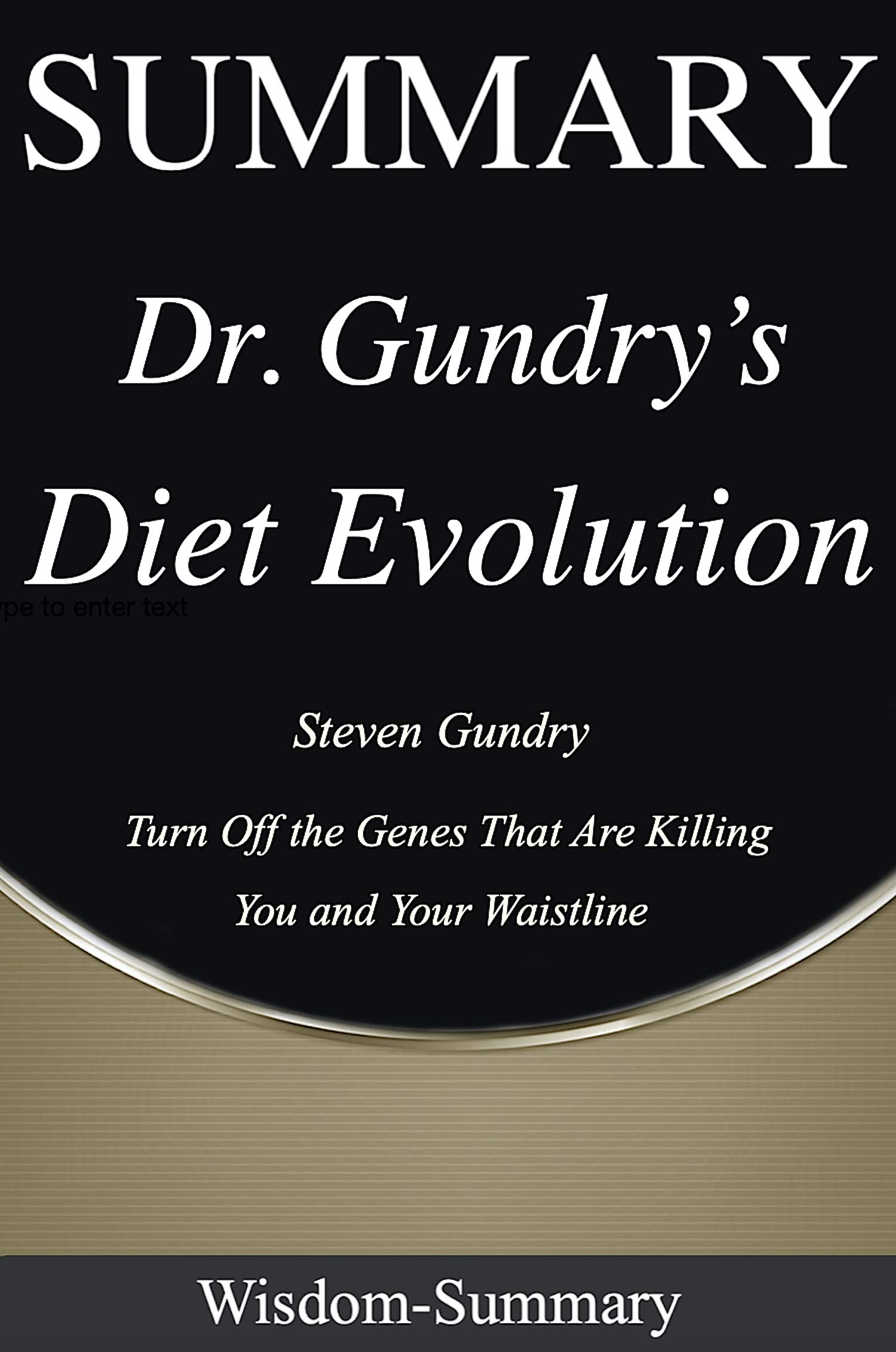 Summary: Dr. Gundry's Diet Evolution - Turn Off the Genes That Are Killing You and Your Waistline | A Comprehensive Summary of Steven Gundry's Book (Wisdom Summary 6)