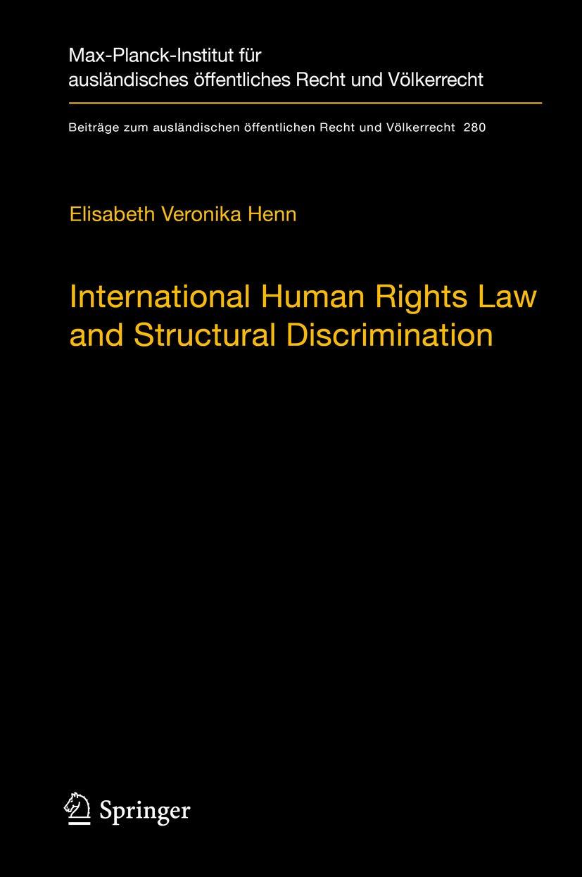 International Human Rights Law and Structural Discrimination: The Example of Violence against Women (Beiträge zum ausländischen öffentlichen Recht und Völkerrecht Book 280)