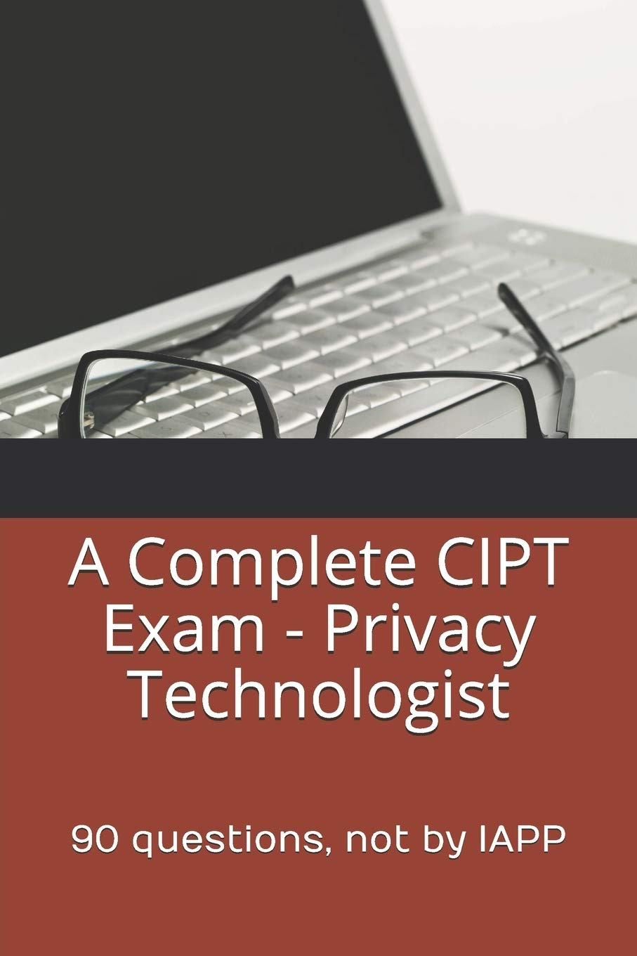 A Complete CIPT Exam - Privacy Technologist: 90 questions, not by IAPP