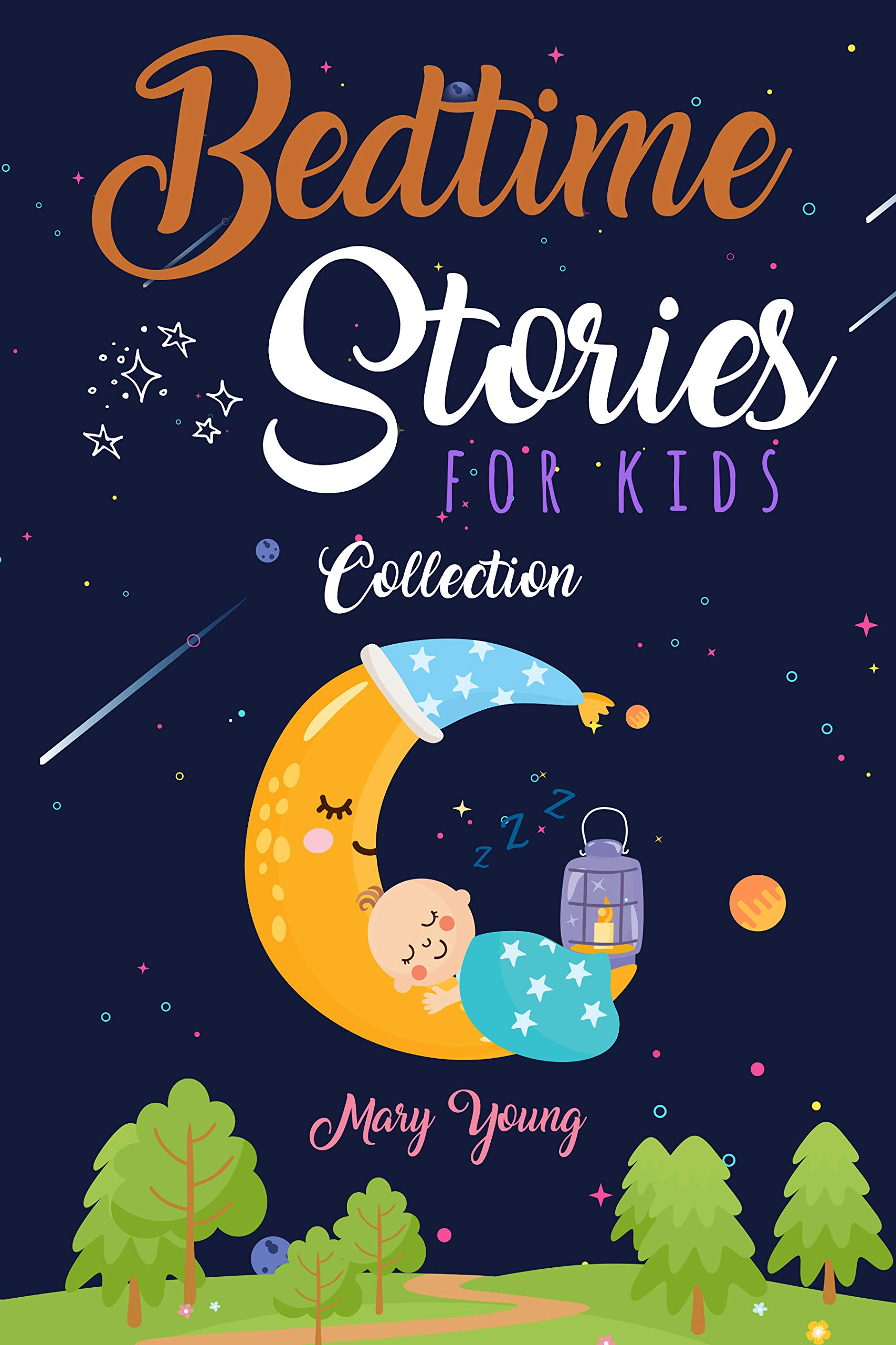 Bedtime stories for kids collection: The Complete Collection of Entertaining Tales for Children. The Best Help to Get Rid of Their Anxiety and to Make Them Fall in a Peaceful sleep. (2 Books in one)