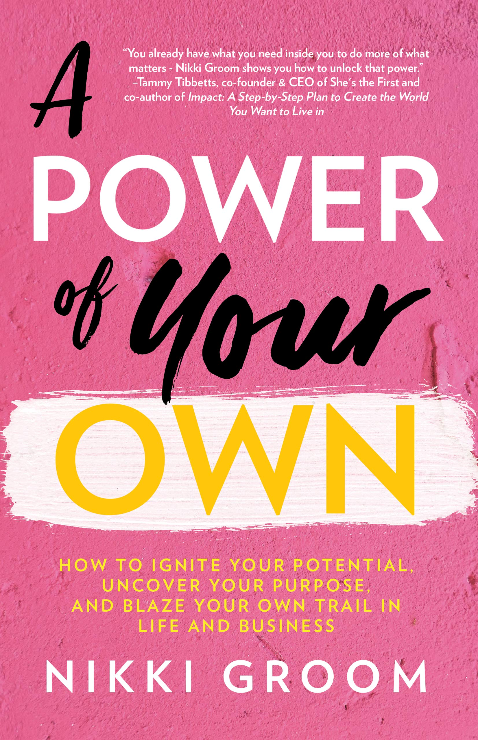 A Power of Your Own: How to Ignite Your Potential, Uncover Your Purpose, and Blaze Your Own Trail in Life and Business