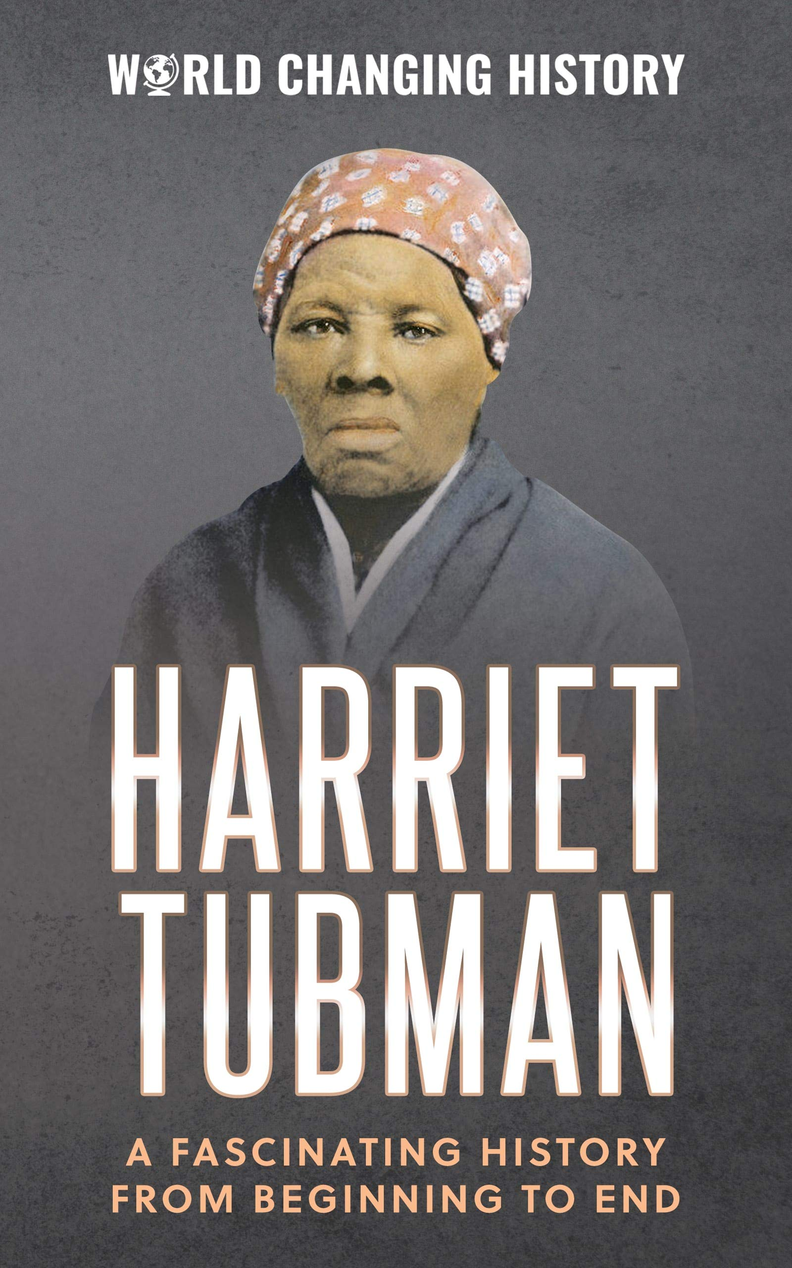 Harriet Tubman: A Fascinating Biography of a Slave Who Became and American Hero