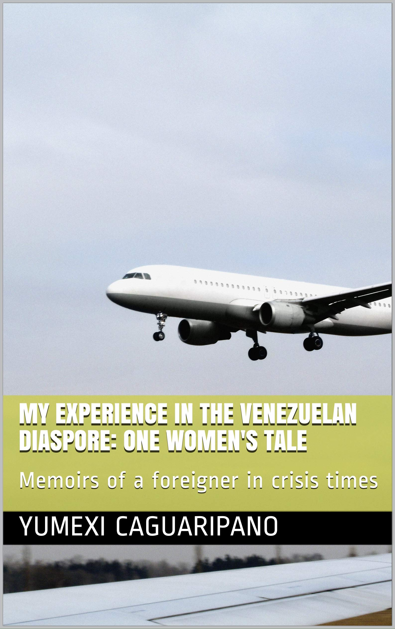 My experience in the venezuelan diaspore: One Women's tale: Memoirs of a foreigner in crisis times