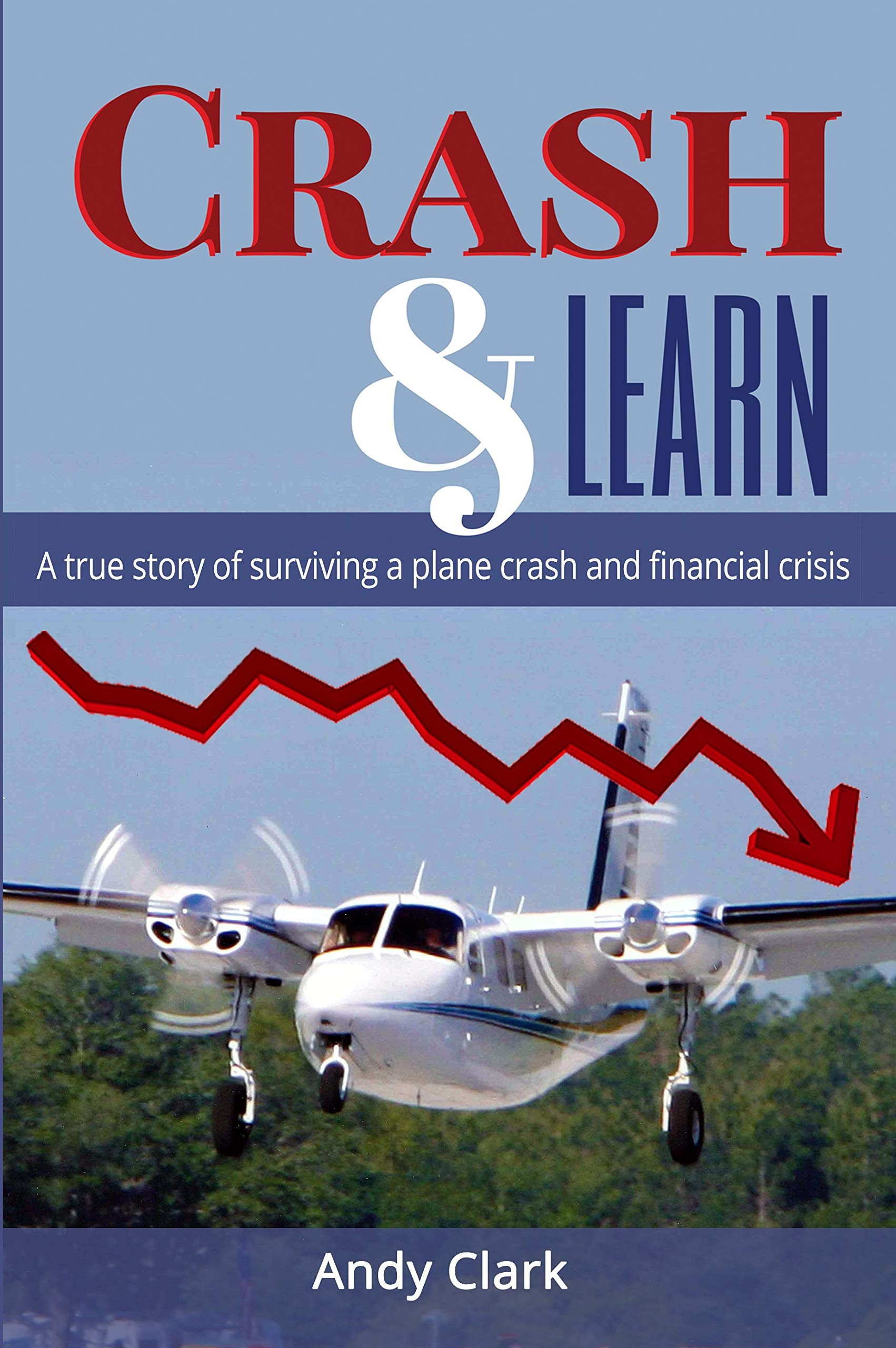 Crash & Learn: A True Story of Surviving a Plane Crash and Financial Crisis