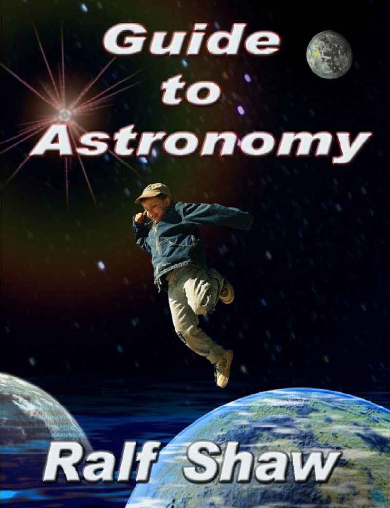 Guide To Astronomy by Ralf Shaw (Quality Interactive Kindle eBook in an Easy-To-Read Format PLUS a download link to all of the images and illustrations ... them and view them at a higher quality