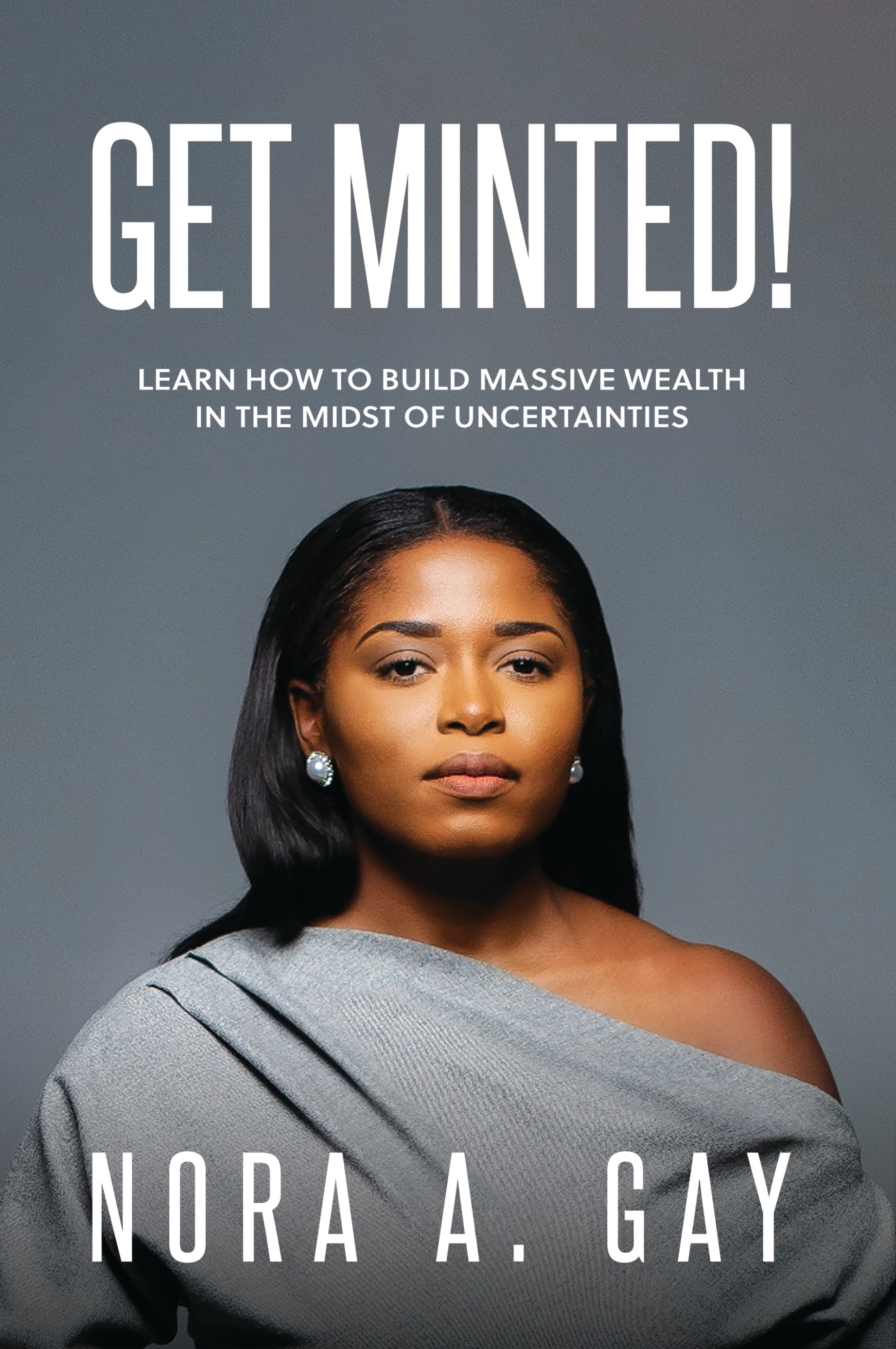 Get Minted!: Learn To Build Massive Wealth In The Midst of Uncertainties
