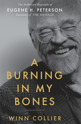 A Burning in My Bones: The Authorized Biography of Eugene H. Peterson, Translator of the Message