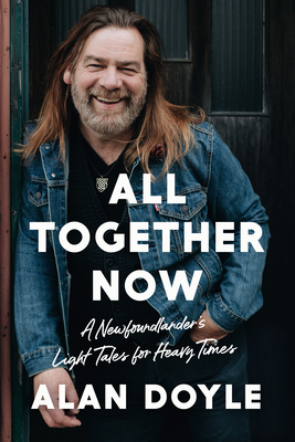 All Together Now: A Newfoundlander's Light Tales for Heavy Times