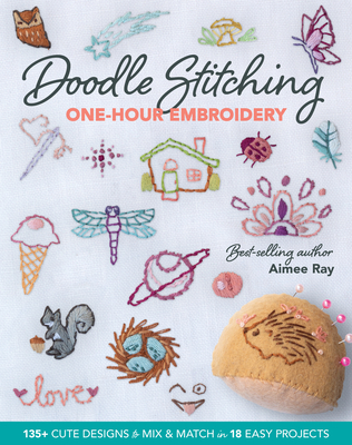 Doodle Stitching One-Hour Embroidery: 135+ Cute Designs to Mix & Match in 18 Easy Projects